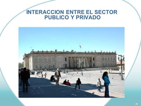 #1 INTERACCION ENTRE EL SECTOR PUBLICO Y PRIVADO.
