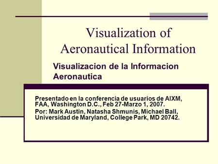Visualization of Aeronautical Information Presentado en la conferencia de usuarios de AIXM, FAA, Washington D.C., Feb 27-Marzo 1, 2007. Por: Mark Austin,