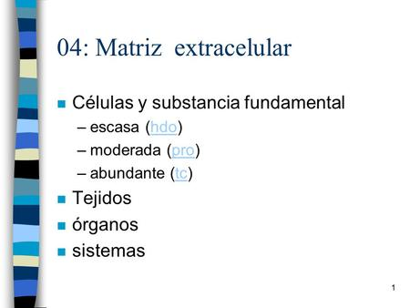 04: Matriz extracelular Células y substancia fundamental Tejidos