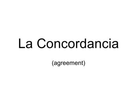 La Concordancia (agreement). 2 main categories in Spanish Gender Number.