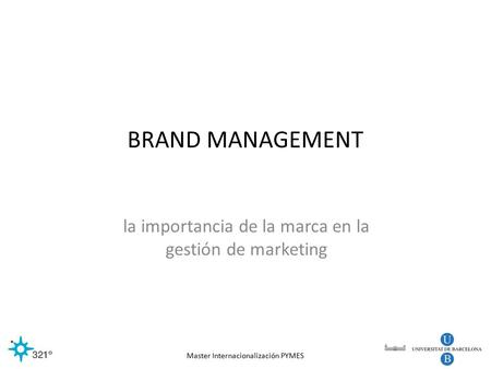 Master Internacionalización PYMES BRAND MANAGEMENT la importancia de la marca en la gestión de marketing.