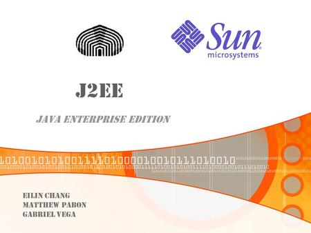 J2EE Java Enterprise edition eilin chang Matthew pabon Gabriel vega.