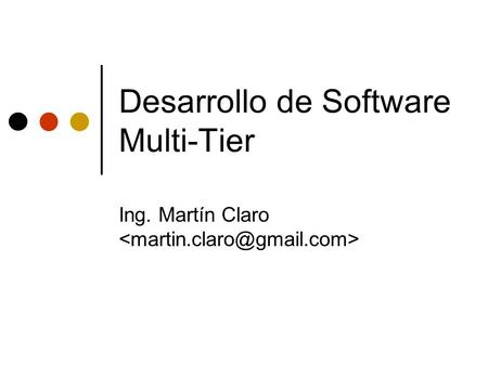 Desarrollo de Software Multi-Tier Ing. Martín Claro.