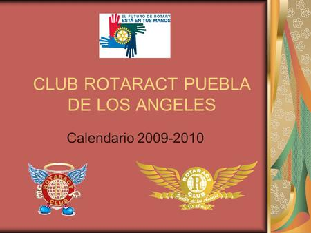 CLUB ROTARACT PUEBLA DE LOS ANGELES Calendario 2009-2010.
