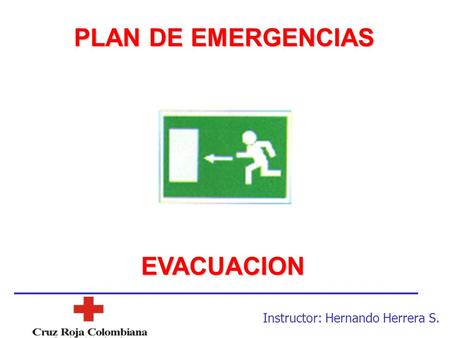 PLAN DE EMERGENCIAS EVACUACION Instructor: Hernando Herrera S.