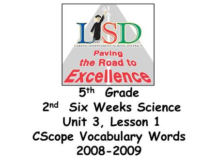 5 th Grade 2 nd Six Weeks Science Unit 3, Lesson 1 CScope Vocabulary Words 2008-2009.