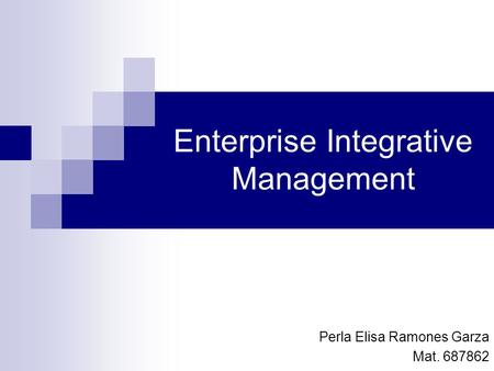 Enterprise Integrative Management Perla Elisa Ramones Garza Mat. 687862.