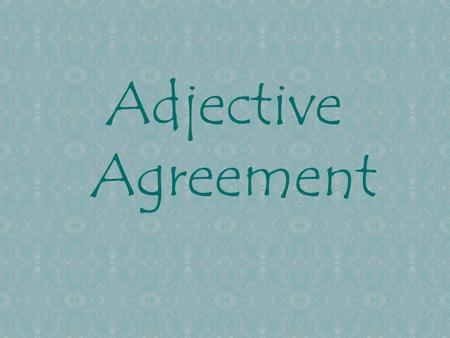 "Adjective Agreement Well, the same is true of adjectives. You can't use the exact same word to describe ""mujer"" that you use to describe ""hombre."" Remember."
