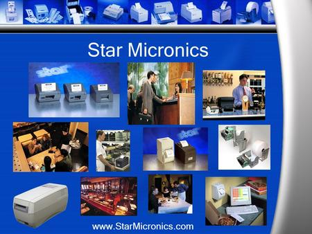 Star Micronics www.StarMicronics.com. Star Micronics Japanese company; worldwide leader in precision tecnology for over 50 years. Over 1000 employees.