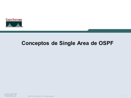 1 © 2003 Cisco Systems, Inc. All rights reserved. Session Number Presentation_ID Conceptos de Single Area de OSPF.
