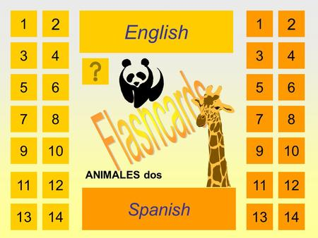 English Spanish 1 3 2 4 5 7 6 8 910 1112 1314 1 3 2 4 5 7 6 8 910 1112 1314 ANIMALES dos.