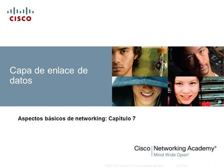 © 2007 Cisco Systems, Inc. Todos los derechos reservados.Cisco Public1 Capa de enlace de datos Aspectos básicos de networking: Capítulo 7.