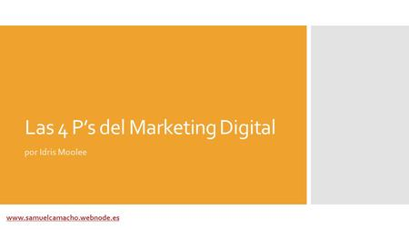Las 4 P's del Marketing Digital por Idris Moolee www.samuelcamacho.webnode.es.