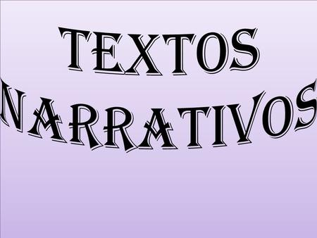 Textos narrativos.