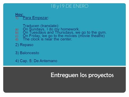 18 y19 DE ENERO Hoy: 1) Para Empezar: Traducen (translate): a) On Sundays, I do my homework. b) On Tuesdays and Thursdays, we go to the gym. c) On Friday,