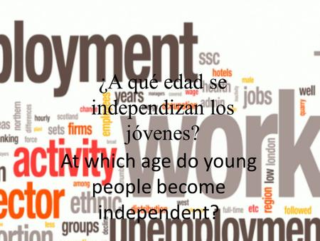¿A qué edad se independizan los jóvenes? At which age do young people become independent?