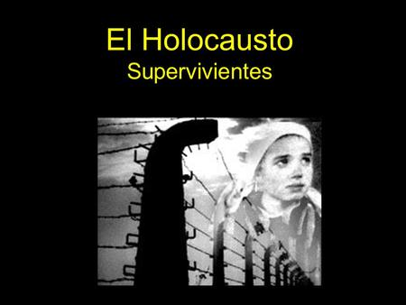El Holocausto Supervivientes