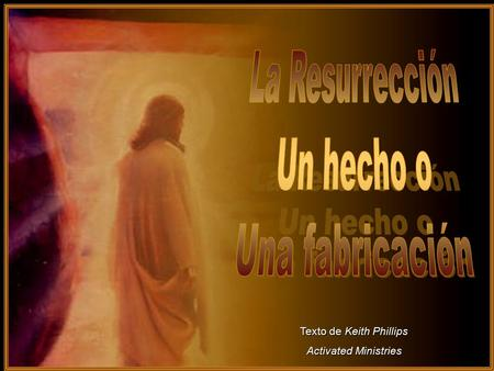 ♫ Enciende los parlantes ♫ Enciende los parlantes HAZ CLIC PARA AVANZAR Texto de Keith Phillips Activated Ministries Texto de Keith Phillips Activated.