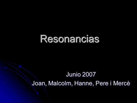Resonancias Junio 2007 Joan, Malcolm, Hanne, Pere i Mercè.