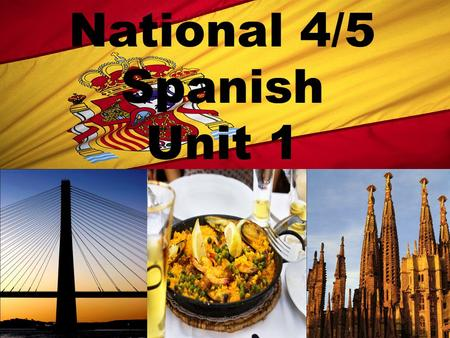 National 4/5 Spanish Unit 1. South Ayrshire Modern Languages.
