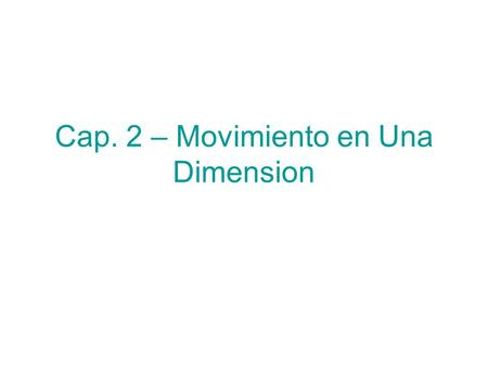 Cap. 2 – Movimiento en Una Dimension
