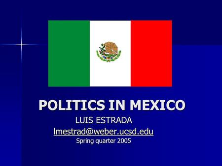 POLITICS IN MEXICO LUIS ESTRADA Spring quarter 2005.