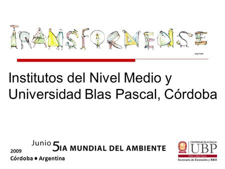 2009 Córdoba ● Argentina Institutos del Nivel Medio y Universidad Blas Pascal, Córdoba.