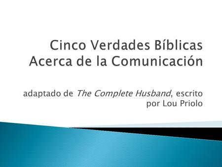 Adaptado de The Complete Husband, escrito por Lou Priolo.