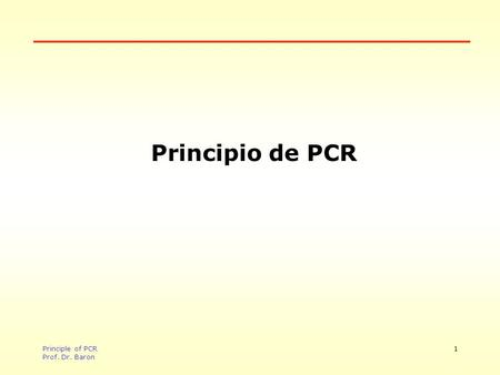Principle of PCR Prof. Dr. Baron 1 Principio de PCR.