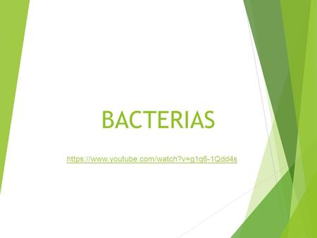 BACTERIAS https://www.youtube.com/watch?v=g1q6-1Qdd4s.