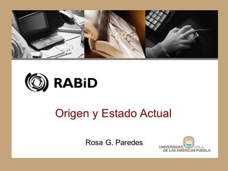 Origen y Estado Actual Rosa G. Paredes. RABiD  Red Abierta de Bibliotecas Digitales  ONeDL: Open Network of Digital Libraries  Auspiciada por CUDI.