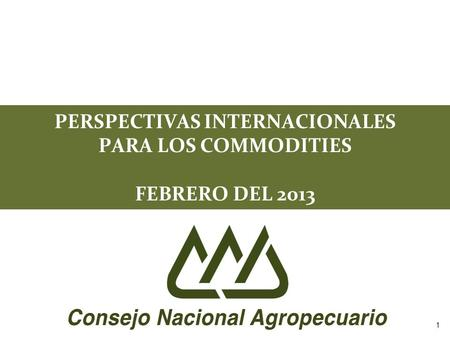 PERSPECTIVAS INTERNACIONALES PARA LOS COMMODITIES FEBRERO DEL 2013 1.