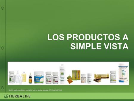 LOS PRODUCTOS A SIMPLE VISTA © 2009 Herbalife International of America, Inc. Todos los derechos reservados. EUA WW2327USSP 05/09.