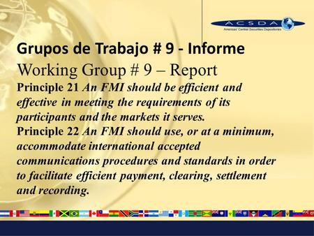 Grupos de Trabajo # 9 - Informe Working Group # 9 – Report Principle 21 An FMI should be efficient and effective in meeting the requirements of its participants.