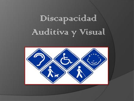 Discapacidad Auditiva y Visual. Discapacidad. Auditiva. Visual.
