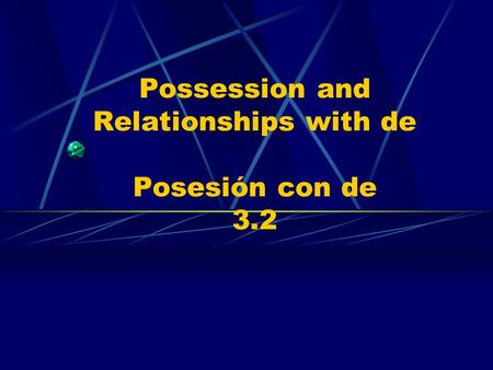Possession and Relationships with de Posesión con de 3.2.