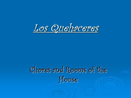Los Quehaceres Chores and Rooms of the House. Barrer el piso To seep the floor.