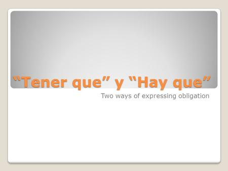 """Tener que"" y ""Hay que"" Two ways of expressing obligation."