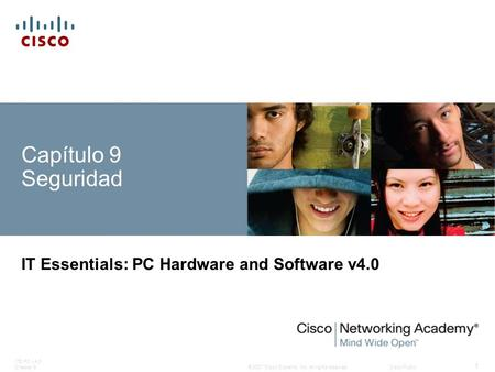 © 2007 Cisco Systems, Inc. All rights reserved.Cisco Public ITE PC v4.0 Chapter 9 1 Capítulo 9 Seguridad IT Essentials: PC Hardware and Software v4.0.