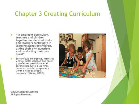 "Chapter 3 Creating Curriculum  ""In emergent curriculum, teachers and children together decide what to do and teachers participate in learning alongside."