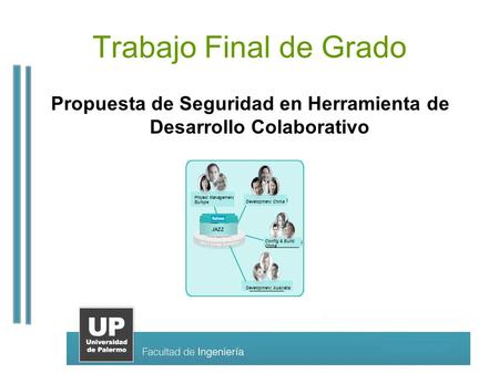 Trabajo Final de Grado Propuesta de Seguridad en Herramienta de Desarrollo Colaborativo Project Management Europe Config & Build China JAZZ Development.