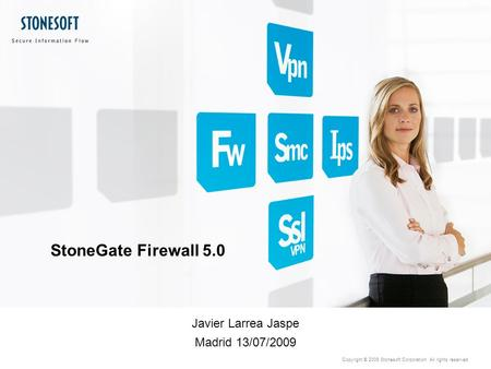 Copyright © 2009 Stonesoft Corporation. All rights reserved. StoneGate Firewall 5.0 Javier Larrea Jaspe Madrid 13/07/2009.