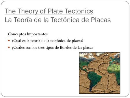 The Theory of Plate Tectonics La Teoría de la Tectónica de Placas