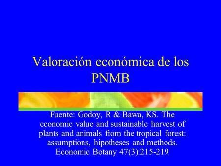 Fuente: Godoy, R & Bawa, KS. The economic value and sustainable harvest of plants and animals from the tropical forest: assumptions, hipotheses and methods.