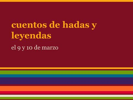Cuentos de hadas y leyendas el 9 y 10 de marzo. Do Now Read the paragraph, and write a summary in English. Make a list of any words you do not know. Había.