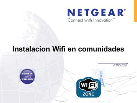 Instalacion Wifi en comunidades. NETGEAR: Business Solutions For Any Size Customer Switching Storage Wireless Security HOY : Wifi en comunidades.