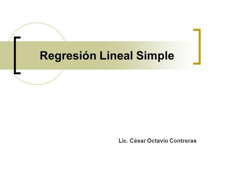 Regresión Lineal Simple Lic. César Octavio Contreras.