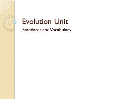 Evolution Unit Standards and Vocabulary. Standards S7L5. Students will examine the evolution of living organisms through inherited characteristics that.