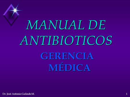 Dr. José Antonio Galindo M.1 MANUAL DE ANTIBIOTICOS GERENCIA MÉDICA.