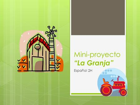 "Mini-proyecto ""La Granja"" Español 2H. Mini-Proyecto ""La Granja""  For this project you will create a ""granja""  Put 2 pages of printer paper together."